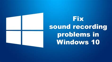 How to fix sound recording problems in Windows 10